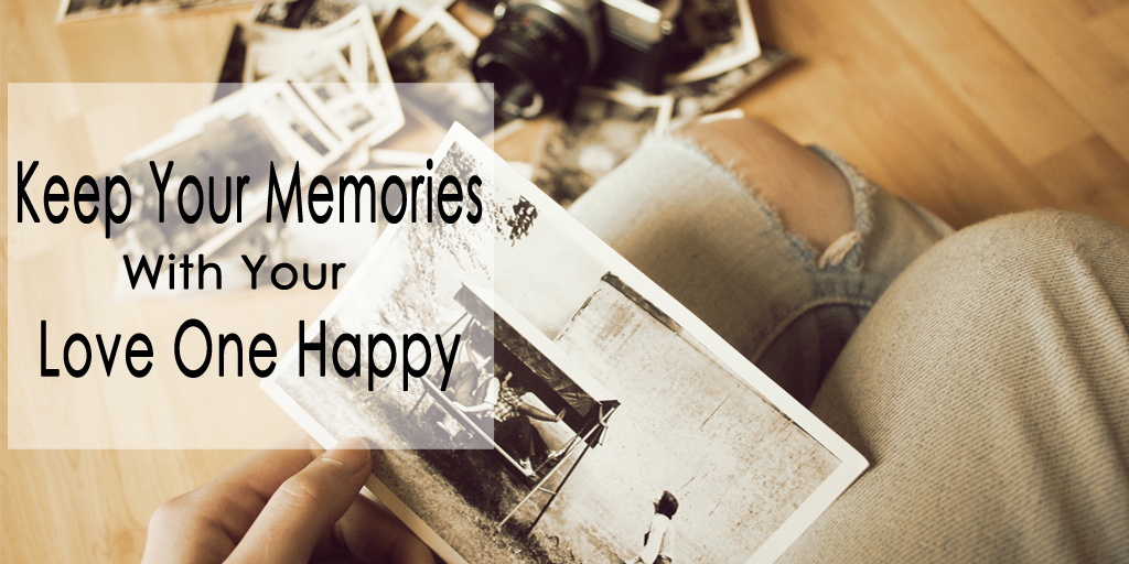 Keep Your Memories With Your Love One Happy